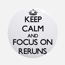 Keep Calm and focus on Reruns Ornament (Round)