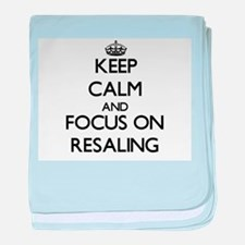 Keep Calm and focus on Resaling baby blanket