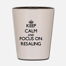 Keep Calm and focus on Resaling Shot Glass