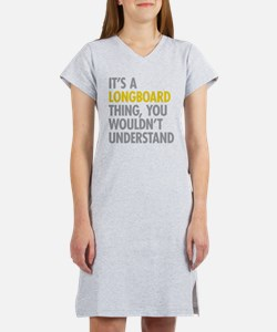 Its A Longboard Thing Women's Nightshirt