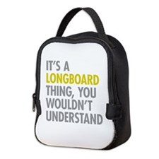 Its A Longboard Thing Neoprene Lunch Bag