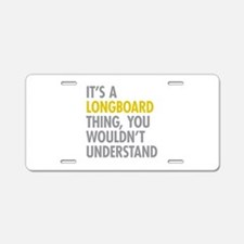 Its A Longboard Thing Aluminum License Plate