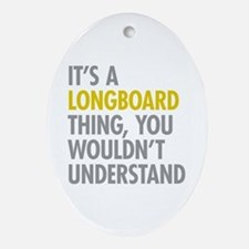 Its A Longboard Thing Ornament (Oval)
