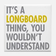 Its A Longboard Thing Tile Coaster
