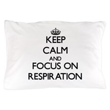 Keep Calm and focus on Respiration Pillow Case