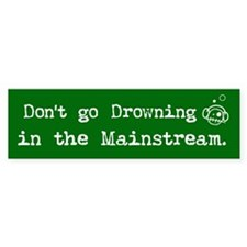 Drowning in the Mainstream Bumper Bumper Sticker