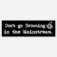 Drowning in the Mainstream Bumper Bumper Bumper Sticker
