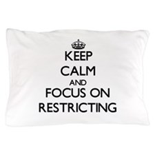 Keep Calm and focus on Restricting Pillow Case