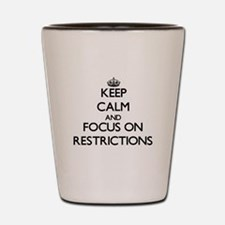 Keep Calm and focus on Restrictions Shot Glass