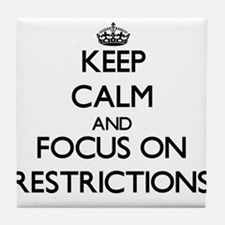 Keep Calm and focus on Restrictions Tile Coaster