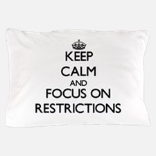 Keep Calm and focus on Restrictions Pillow Case