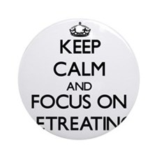 Keep Calm and focus on Retreating Ornament (Round)