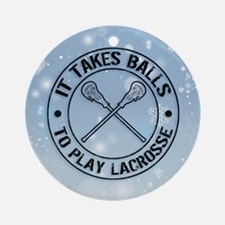It Takes Balls To Play Lacrosse Ornament (Round)