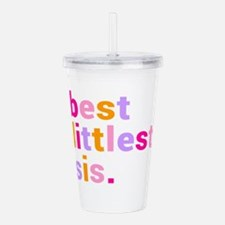 best littlest sis Acrylic Double-wall Tumbler