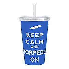 Keep Calm and Torpedo On Acrylic Double-wall Tumbl
