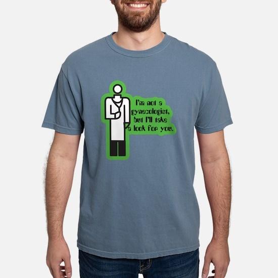 Not a Gynecologist... T-Shirt
