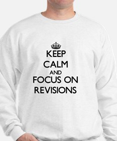 Keep Calm and focus on Revisions Sweatshirt