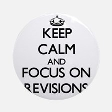 Keep Calm and focus on Revisions Ornament (Round)