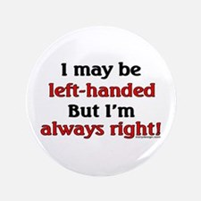 """Left-Handed Funny Saying 3.5"""" Button"""
