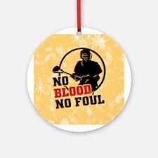 No Blood No Foul Lacrosse Ornament (Round)