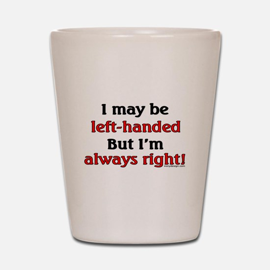 Left-Handed Funny Saying Shot Glass