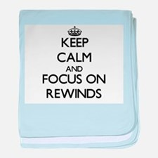 Keep Calm and focus on Rewinds baby blanket