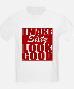 I make 60 Look Good T-Shirt