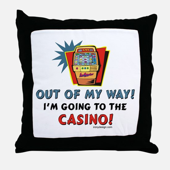 Out of My Way Casino! Throw Pillow