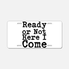 Ready or Not Here I Come Aluminum License Plate