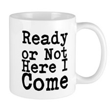 Ready or Not Here I Come Mugs