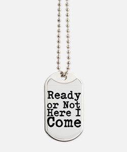 Ready or Not Here I Come Dog Tags