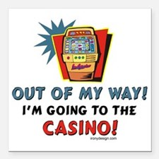 """Out of My Way Casino! Square Car Magnet 3"""" x 3"""""""
