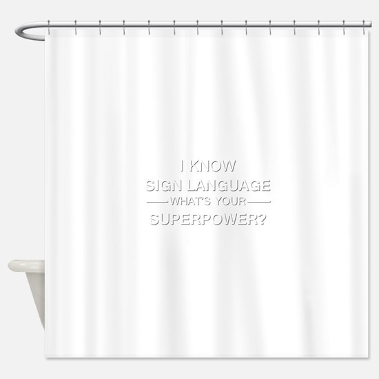 I know sign language (white) Shower Curtain