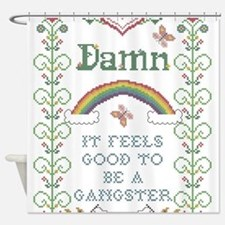Damn it feels good to be a gangster Shower Curtain
