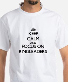 Keep Calm and focus on Ringleaders T-Shirt