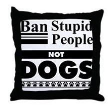 Ban Stupid People, Not Dogs Throw Pillow
