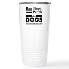 Ban Stupid People, Not Dogs Travel Mug