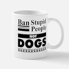 Ban Stupid People, Not Dogs Mugs