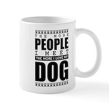 The More People I Meet, The More I Love My Dog Mug