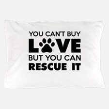 You Can't Buy Love But You Can Recue It Pillow Cas