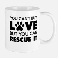 You Can't Buy Love But You Can Recue It Mugs