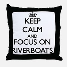 Keep Calm and focus on Riverboats Throw Pillow