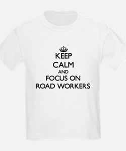 Keep Calm and focus on Road Workers T-Shirt