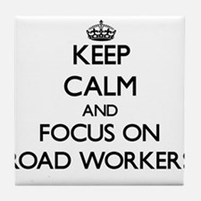Keep Calm and focus on Road Workers Tile Coaster