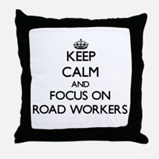 Keep Calm and focus on Road Workers Throw Pillow
