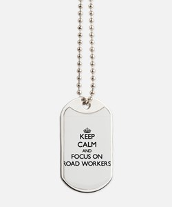 Keep Calm and focus on Road Workers Dog Tags