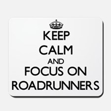 Keep Calm and focus on Roadrunners Mousepad