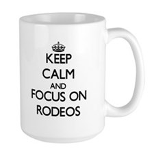 Keep Calm and focus on Rodeos Mugs