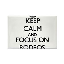 Keep Calm and focus on Rodeos Magnets