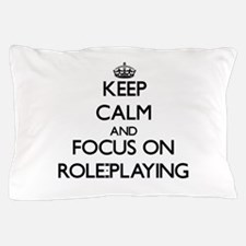 Keep Calm and focus on Role-Playing Pillow Case